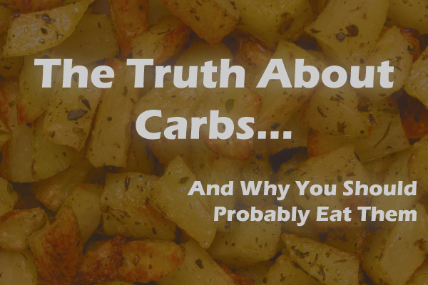 The Truth About Carbs And Why You Should Probably Eat Them